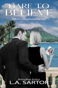 L.A. Sartor's Dare To Believe Book One in the Kahuna Group Series